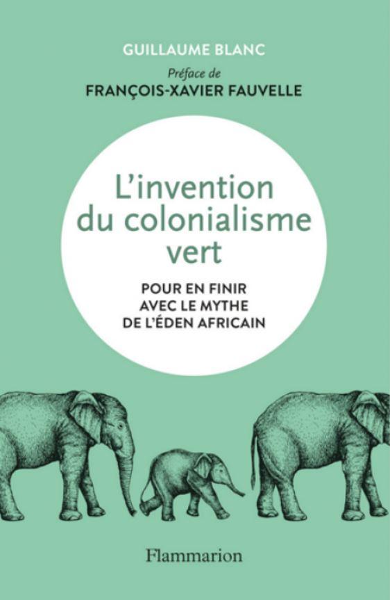 Colonialisme vert en Afrique - Guillaume Blanc